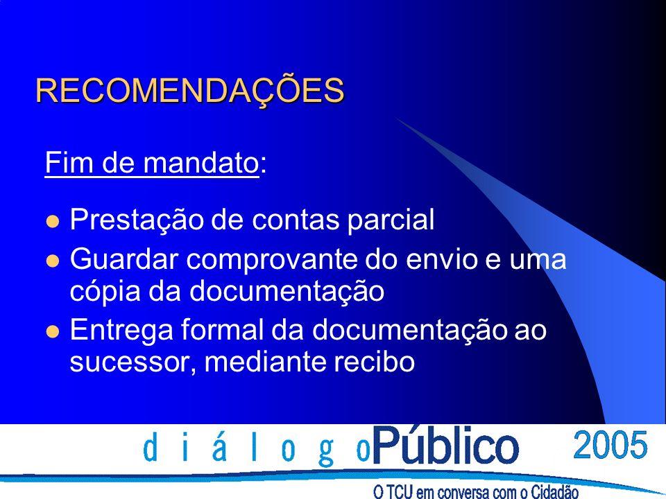 RECOMENDAÇÕES Fim de mandato: Prestação de contas parcial Guardar comprovante do envio e uma cópia da documentação Entrega formal da documentação ao s