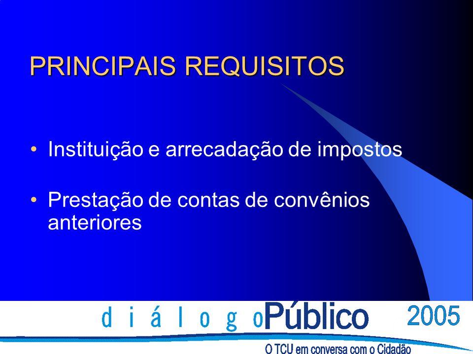 PRINCIPAIS REQUISITOS Instituição e arrecadação de impostos Prestação de contas de convênios anteriores