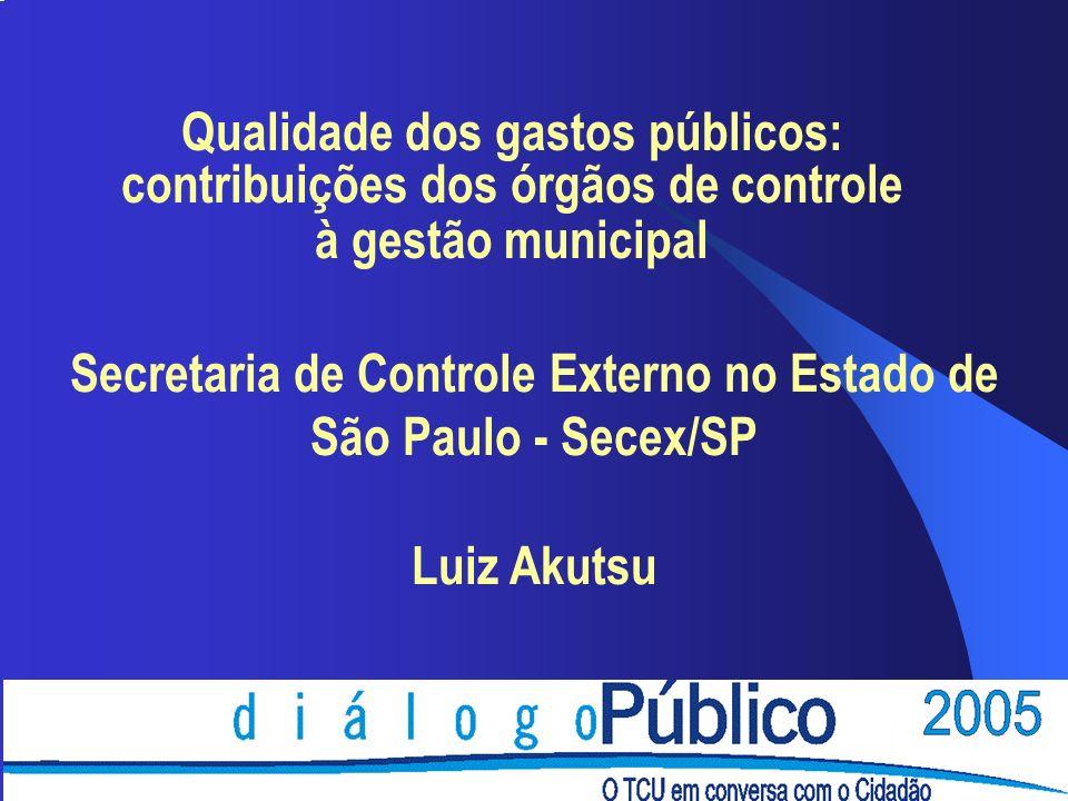 Qualidade dos gastos públicos: contribuições dos órgãos de controle à gestão municipal Secretaria de Controle Externo no Estado de São Paulo - Secex/S