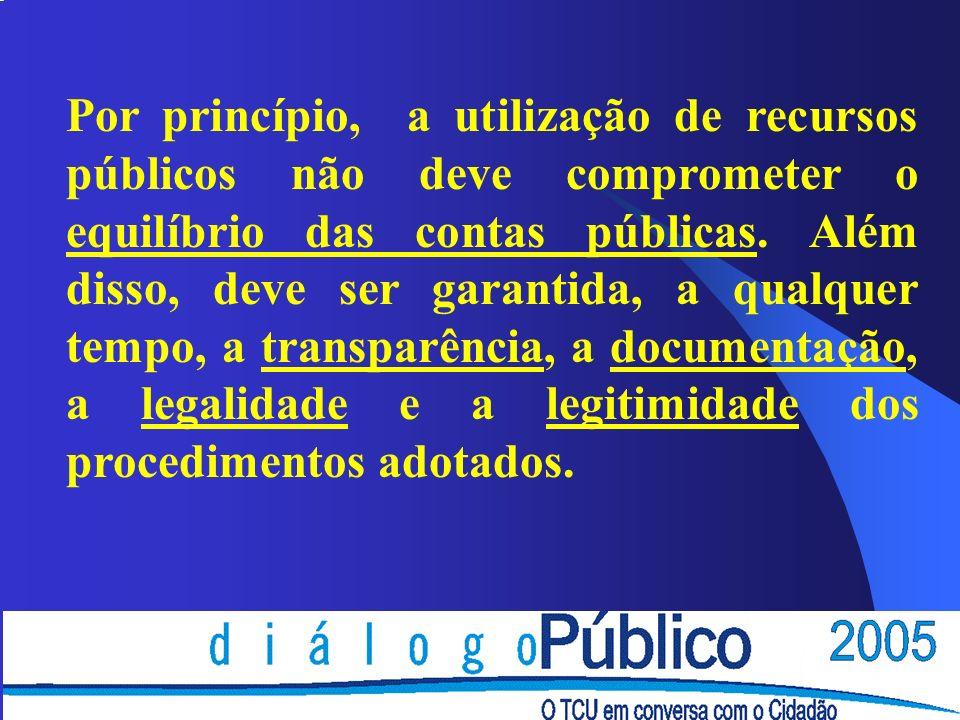 Por princípio, a utilização de recursos públicos não deve comprometer o equilíbrio das contas públicas. Além disso, deve ser garantida, a qualquer tem