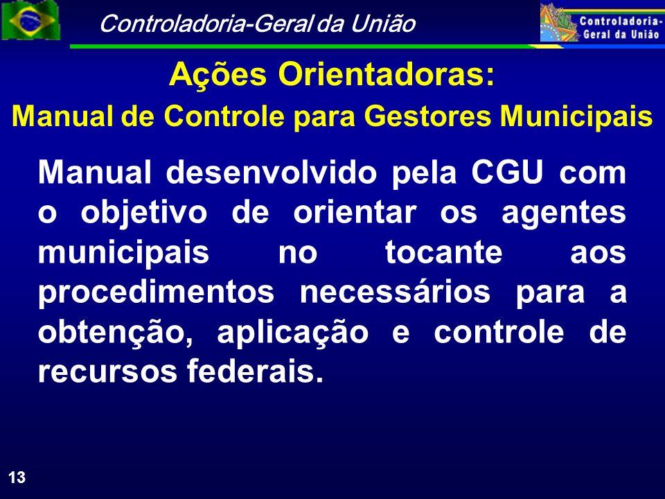 Controladoria-Geral da União 13 Manual de Controle para Gestores Municipais Manual desenvolvido pela CGU com o objetivo de orientar os agentes municipais no tocante aos procedimentos necessários para a obtenção, aplicação e controle de recursos federais.