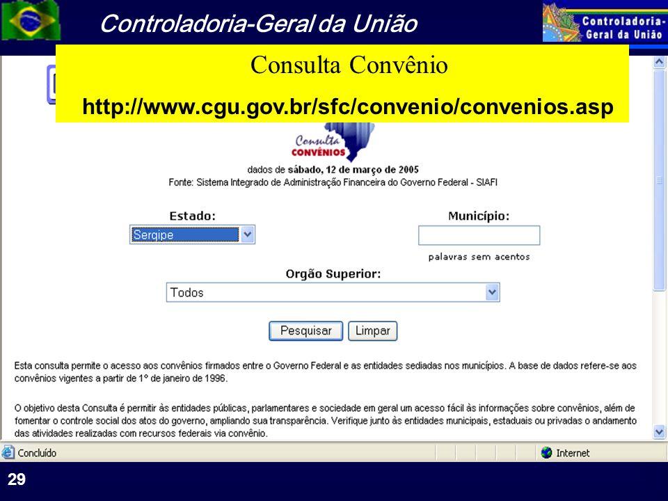 Controladoria-Geral da União 29 Consulta Convênio http://www.cgu.gov.br/sfc/convenio/convenios.asp