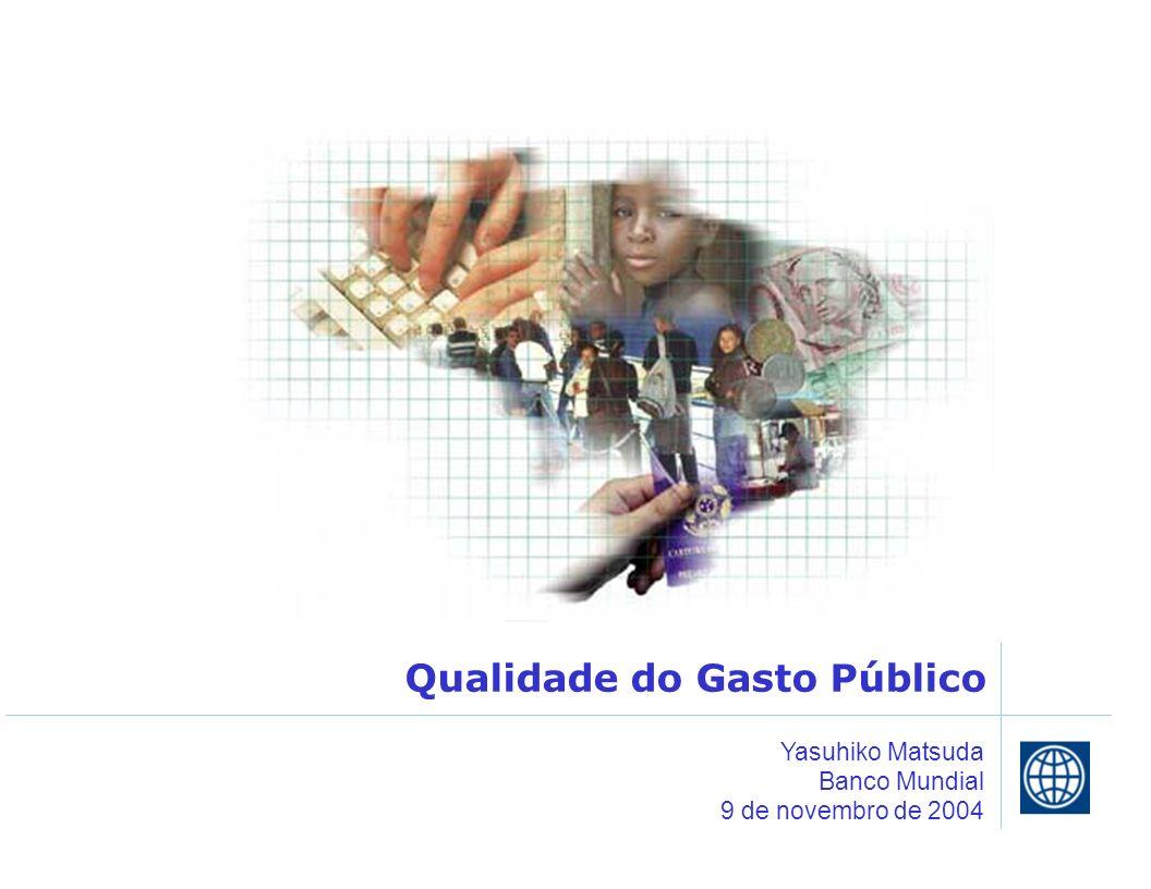 Qualidade do Gasto Público Yasuhiko Matsuda Banco Mundial 9 de novembro de 2004
