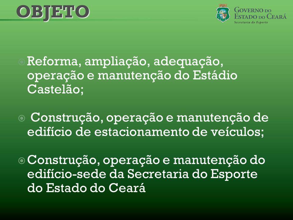 Reforma, ampliação, adequação, operação e manutenção do Estádio Castelão; Construção, operação e manutenção de edifício de estacionamento de veículos;