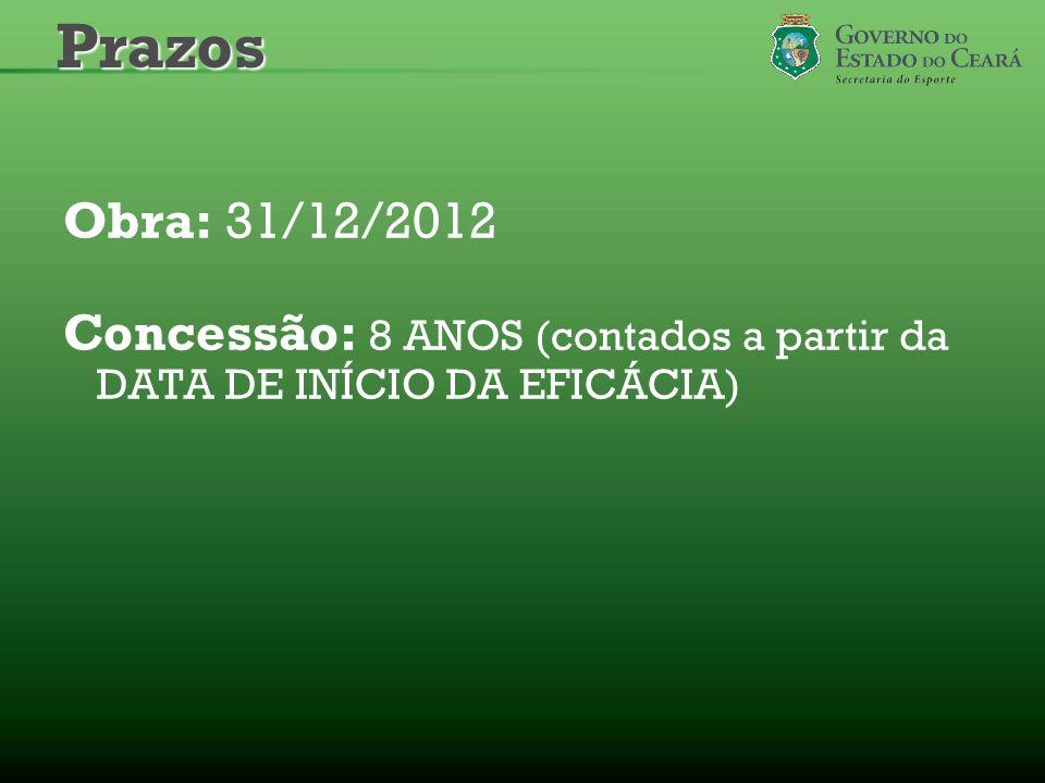 Obra: 31/12/2012 Concessão: 8 ANOS (contados a partir da DATA DE INÍCIO DA EFICÁCIA)Prazos