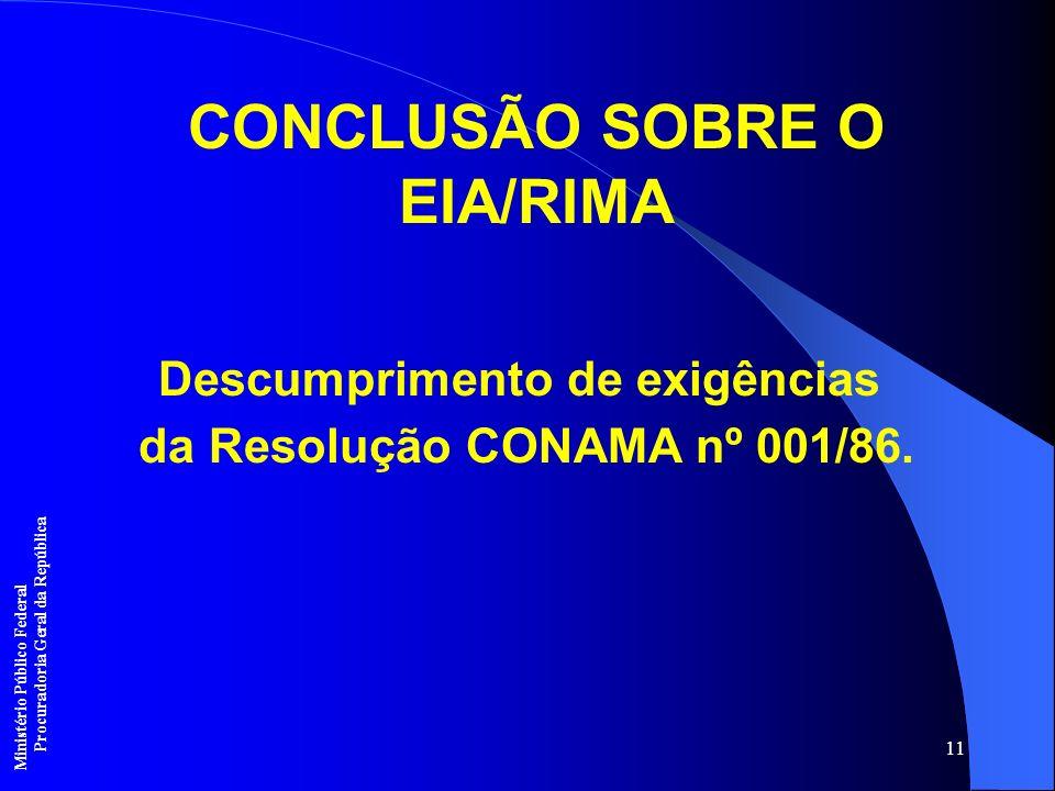 11 CONCLUSÃO SOBRE O EIA/RIMA Descumprimento de exigências da Resolução CONAMA nº 001/86. Ministério Público Federal Procuradoria Geral da República