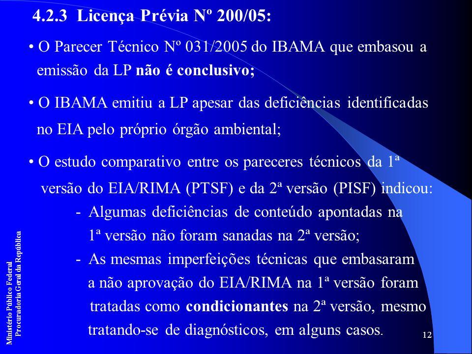12 4.2.3 Licença Prévia Nº 200/05: O Parecer Técnico Nº 031/2005 do IBAMA que embasou a emissão da LP não é conclusivo; O IBAMA emitiu a LP apesar das