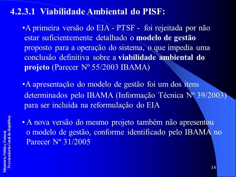 14 4.2.3.1 Viabilidade Ambiental do PISF: A primeira versão do EIA - PTSF - foi rejeitada por não estar suficientemente detalhado o modelo de gestão p