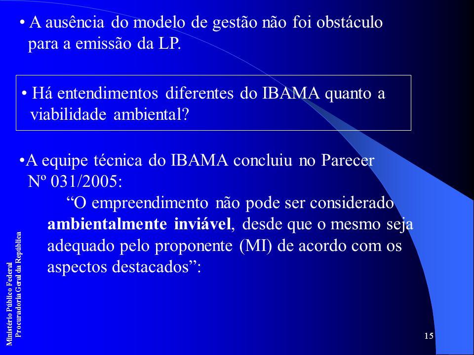 15 A ausência do modelo de gestão não foi obstáculo para a emissão da LP. Há entendimentos diferentes do IBAMA quanto a viabilidade ambiental? A equip