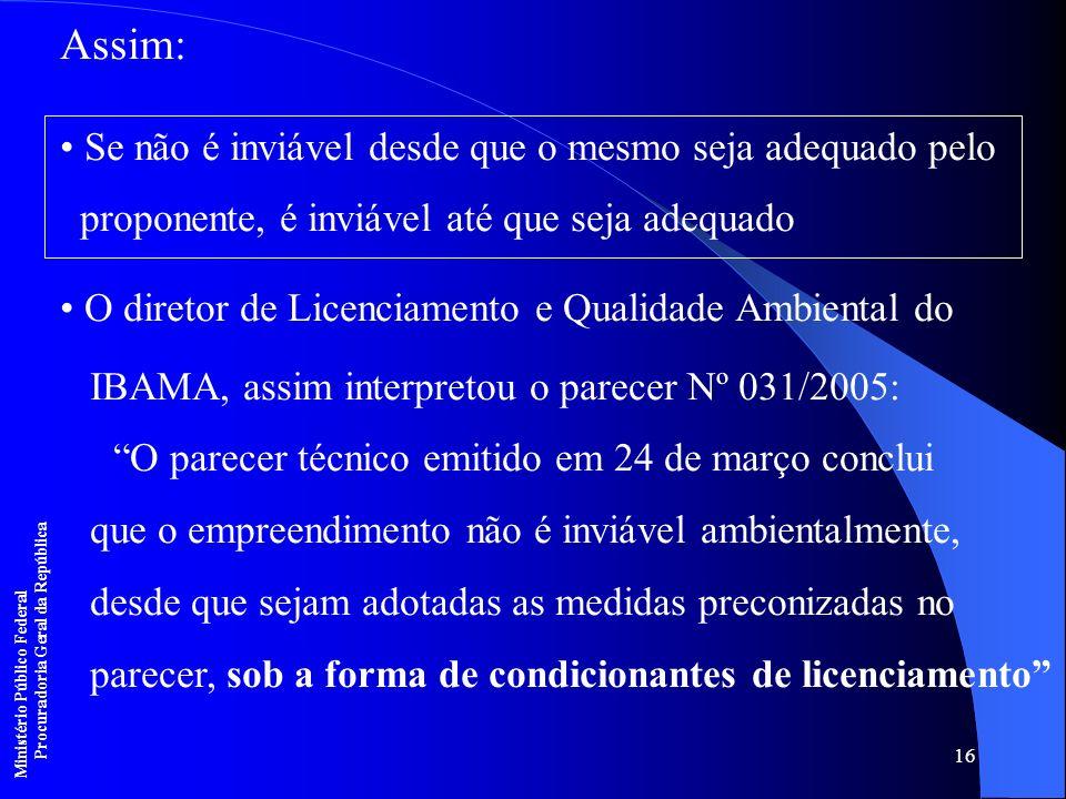 16 Assim: Se não é inviável desde que o mesmo seja adequado pelo proponente, é inviável até que seja adequado O diretor de Licenciamento e Qualidade A