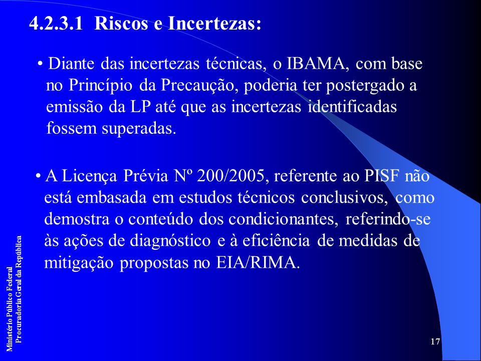 17 Diante das incertezas técnicas, o IBAMA, com base no Princípio da Precaução, poderia ter postergado a emissão da LP até que as incertezas identific