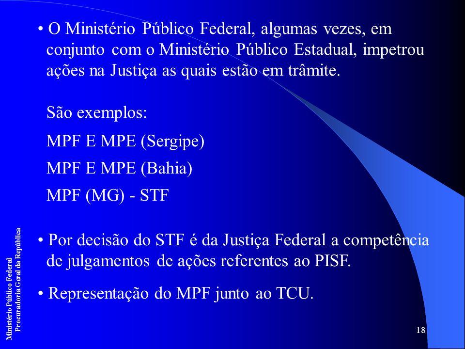 18 O Ministério Público Federal, algumas vezes, em conjunto com o Ministério Público Estadual, impetrou ações na Justiça as quais estão em trâmite. Sã