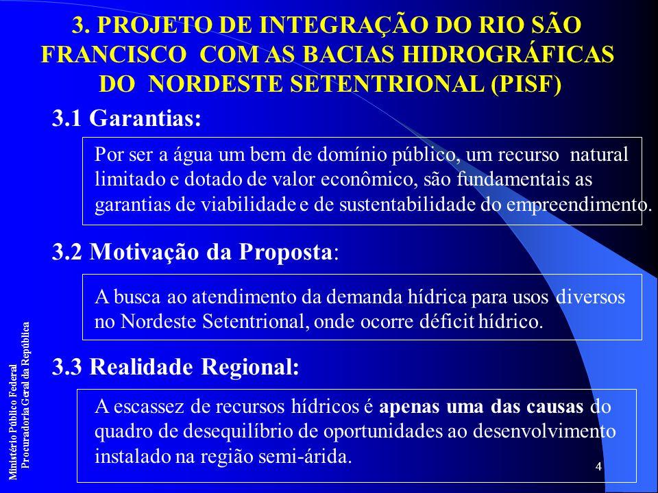 4 3. PROJETO DE INTEGRAÇÃO DO RIO SÃO FRANCISCO COM AS BACIAS HIDROGRÁFICAS DO NORDESTE SETENTRIONAL (PISF) 3.1 Garantias: Por ser a água um bem de do