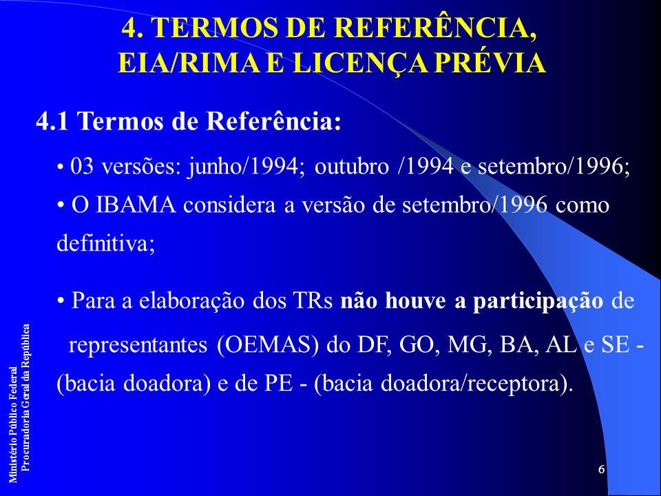 6 4. TERMOS DE REFERÊNCIA, EIA/RIMA E LICENÇA PRÉVIA 4.1 Termos de Referência: 03 versões: junho/1994; outubro /1994 e setembro/1996; O IBAMA consider