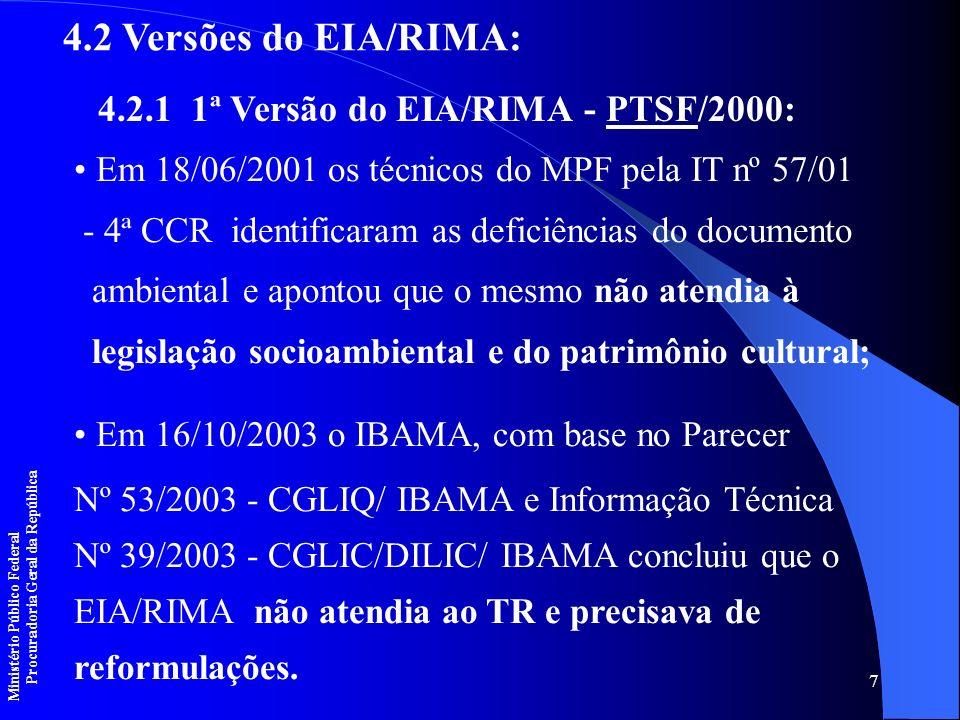 7 4.2 Versões do EIA/RIMA: 4.2.1 1ª Versão do EIA/RIMA - PTSF/2000: Em 18/06/2001 os técnicos do MPF pela IT nº 57/01 - 4ª CCR identificaram as defici