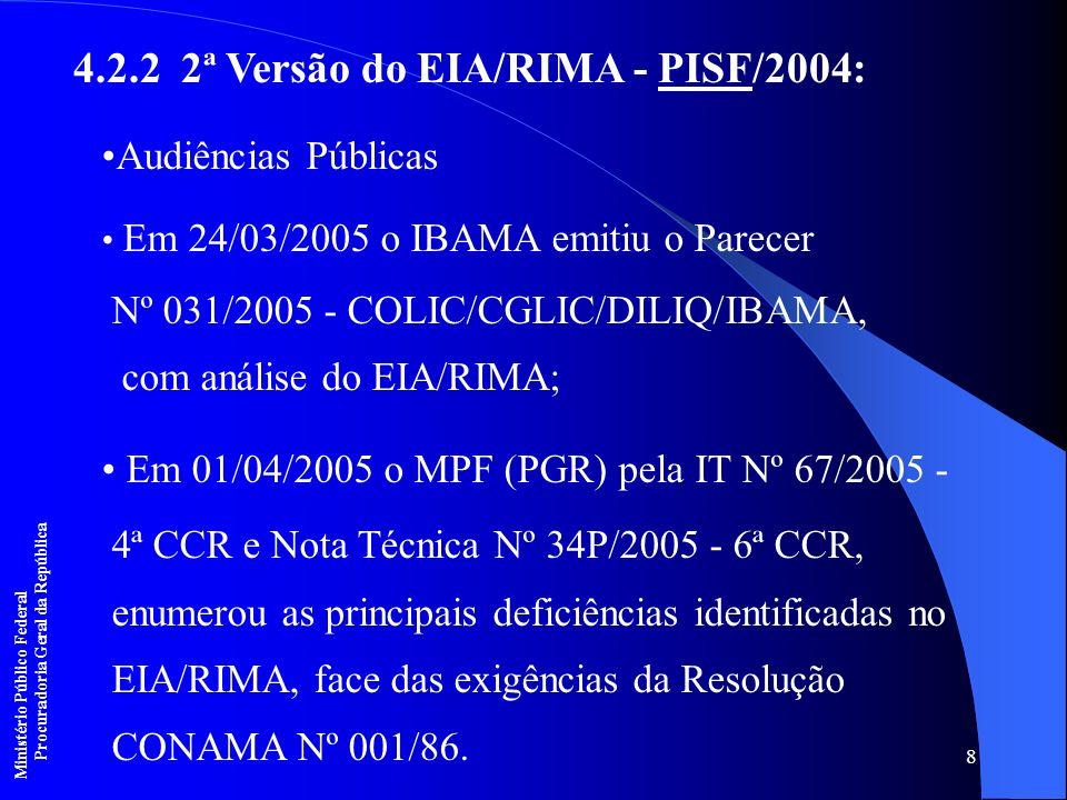 8 4.2.2 2ª Versão do EIA/RIMA - PISF/2004: Audiências Públicas Em 24/03/2005 o IBAMA emitiu o Parecer Nº 031/2005 - COLIC/CGLIC/DILIQ/IBAMA, com análi