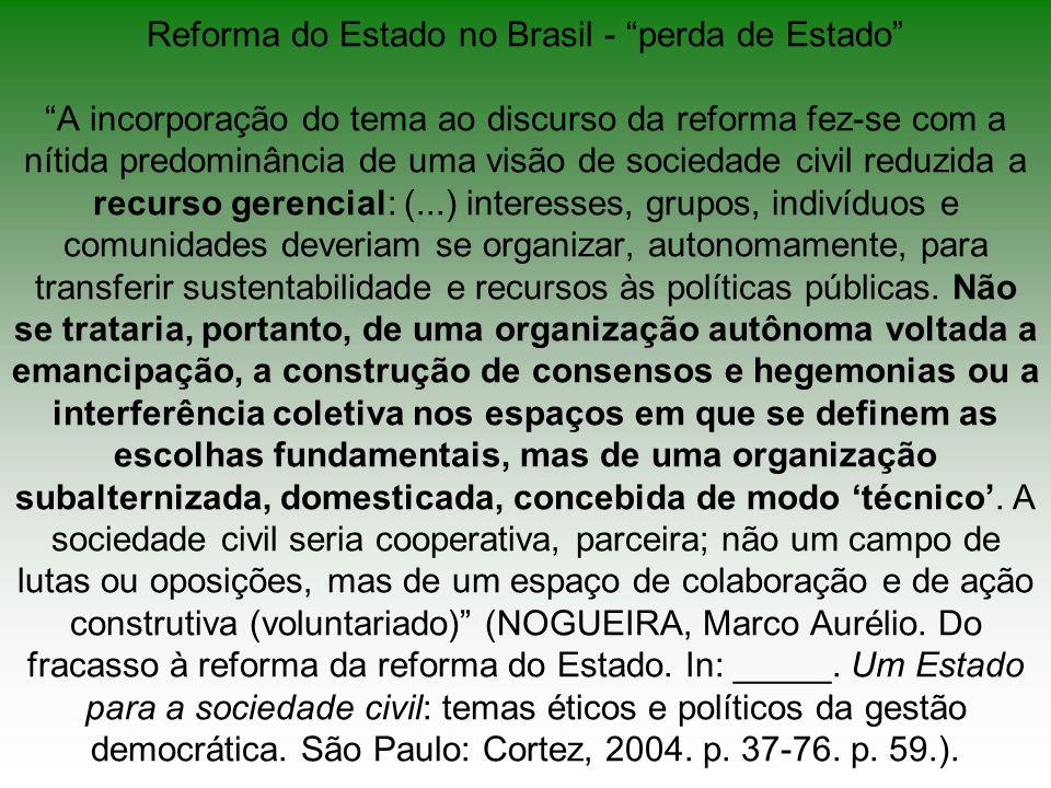 Reforma do Estado no Brasil - perda de Estado A incorporação do tema ao discurso da reforma fez-se com a nítida predominância de uma visão de sociedad