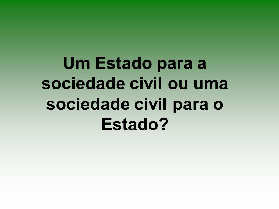 Um Estado para a sociedade civil ou uma sociedade civil para o Estado?
