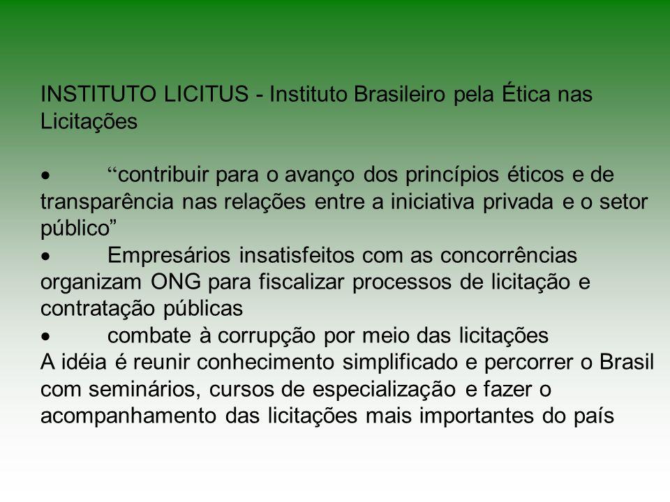 INSTITUTO LICITUS - Instituto Brasileiro pela Ética nas Licitações contribuir para o avanço dos princípios éticos e de transparência nas relações entr