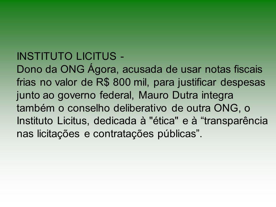 INSTITUTO LICITUS - Dono da ONG Ágora, acusada de usar notas fiscais frias no valor de R$ 800 mil, para justificar despesas junto ao governo federal,