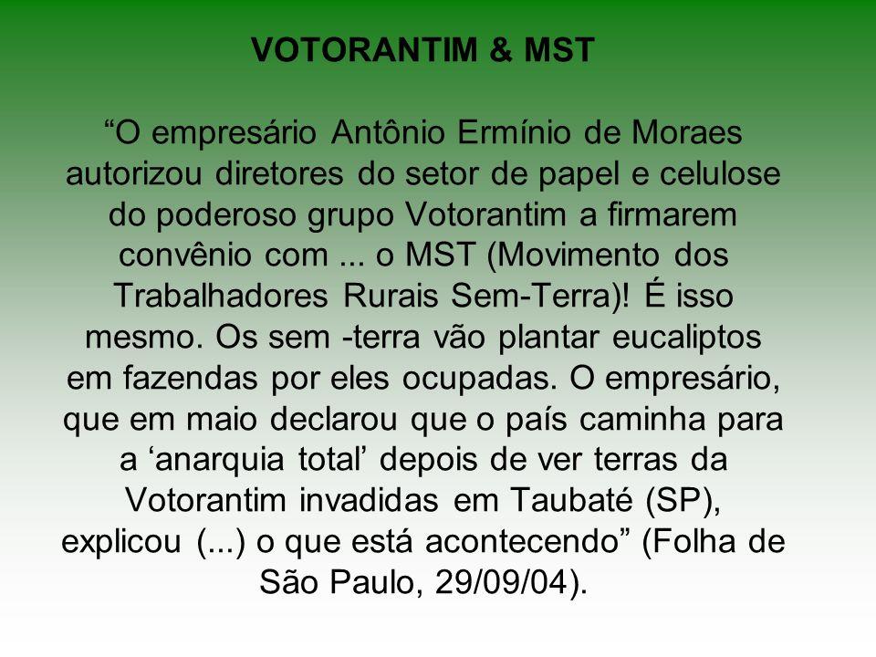 VOTORANTIM & MST O empresário Antônio Ermínio de Moraes autorizou diretores do setor de papel e celulose do poderoso grupo Votorantim a firmarem convê