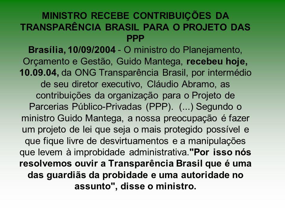MINISTRO RECEBE CONTRIBUIÇÕES DA TRANSPARÊNCIA BRASIL PARA O PROJETO DAS PPP Brasília, 10/09/2004 - O ministro do Planejamento, Orçamento e Gestão, Gu