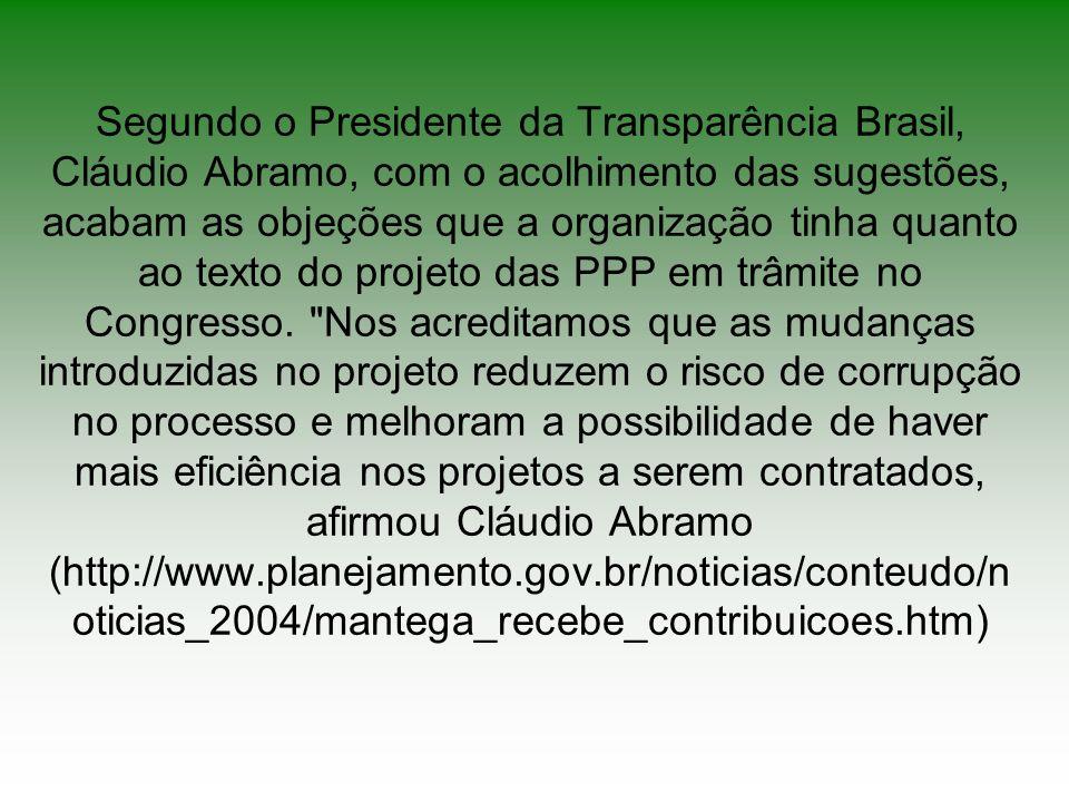 Segundo o Presidente da Transparência Brasil, Cláudio Abramo, com o acolhimento das sugestões, acabam as objeções que a organização tinha quanto ao te