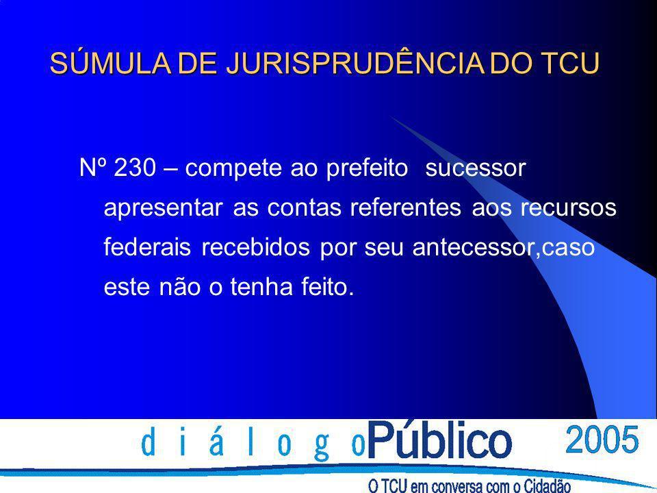 Nº 230 – compete ao prefeito sucessor apresentar as contas referentes aos recursos federais recebidos por seu antecessor,caso este não o tenha feito.