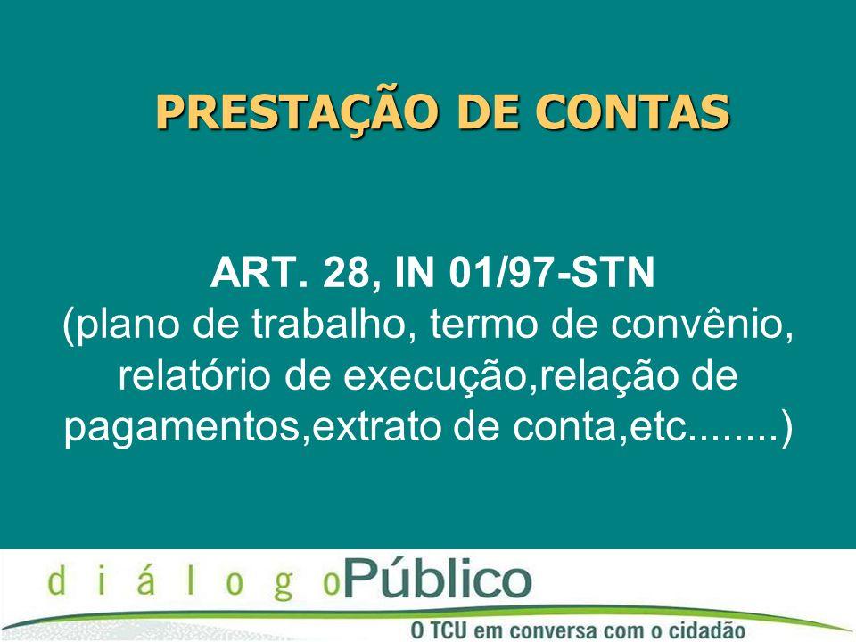 ART. 28, IN 01/97-STN (plano de trabalho, termo de convênio, relatório de execução,relação de pagamentos,extrato de conta,etc........) PRESTAÇÃO DE CO