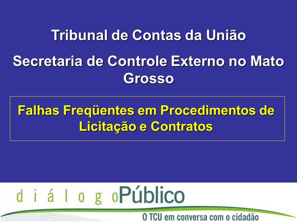 Tribunal de Contas da União Secretaria de Controle Externo no Mato Grosso Falhas Freqüentes em Procedimentos de Licitação e Contratos