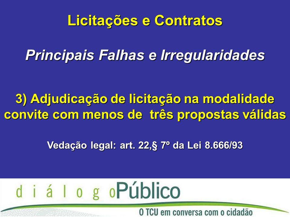 3) Adjudicação de licitação na modalidade convite com menos de três propostas válidas Vedação legal: art.