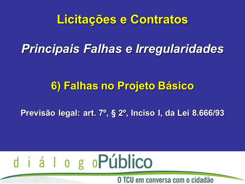 6) Falhas no Projeto Básico Previsão legal: art.