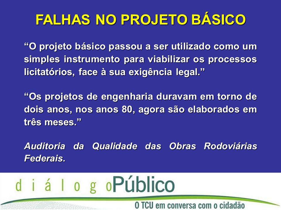 O projeto básico passou a ser utilizado como um simples instrumento para viabilizar os processos licitatórios, face à sua exigência legal.
