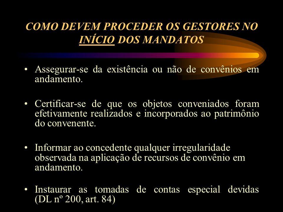 COMO DEVEM PROCEDER OS GESTORES NO INÍCIO DOS MANDATOS Assegurar-se da existência ou não de convênios em andamento.