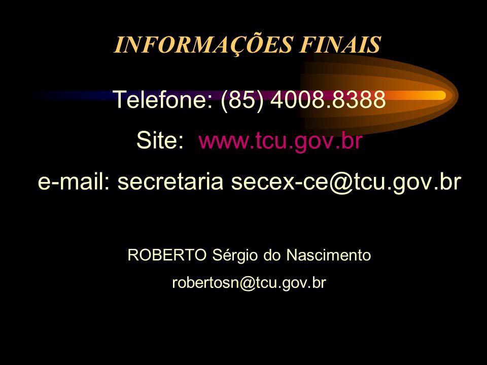 INFORMAÇÕES FINAIS Telefone: (85) 4008.8388 Site: www.tcu.gov.br e-mail: secretaria secex-ce@tcu.gov.br ROBERTO Sérgio do Nascimento robertosn@tcu.gov.br