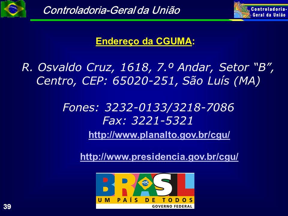 Controladoria-Geral da União 39 Endereço da CGUMA: http://www.planalto.gov.br/cgu/ http://www.presidencia.gov.br/cgu/ R.