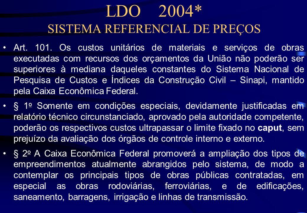 LDO 2004* (2/2) CADASTRO DE INFORMAÇÕES NO SIASG Art. 18..... § 3 o O pagamento dos bens e serviços contratados diretamente pelos órgãos e entidades d