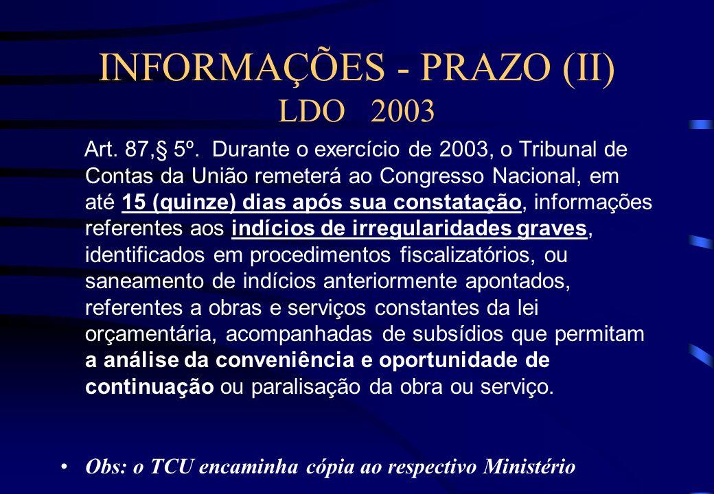 INFORMAÇÕES - PRAZO (I) LDO 2003 - 10.524/2002 LDO 2004 - 10.707/2003 Art. 87(art. 94 da LDO/2004). O Tribunal de Contas da União enviará à Comissão M