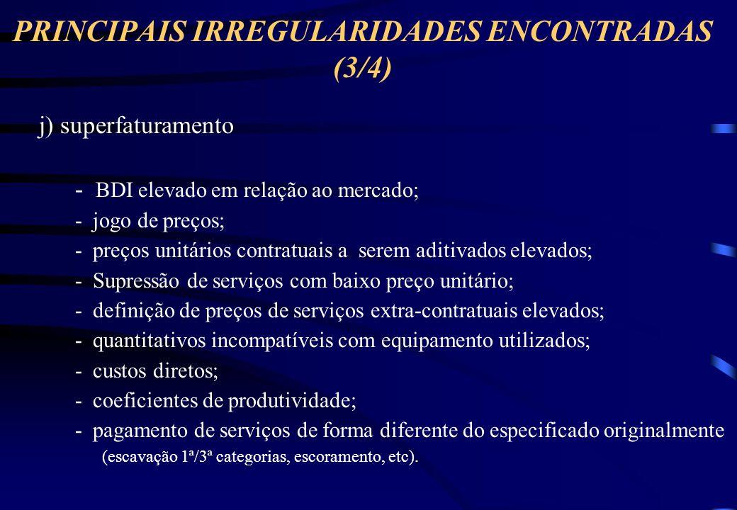 PRINCIPAIS IRREGULARIDADES ENCONTRADAS (2/4) f) plano de trabalho relativo a convênios pouco detalhado; g) recursos repassados com atraso em relação ao pactuado, sem preocupação com alteração de metas; h) desvio de finalidade no emprego dos recursos; i) direcionamento da licitação - capacidade técnica/ financeira; - prazo para execução; - critérios de julgamento subjetivos.