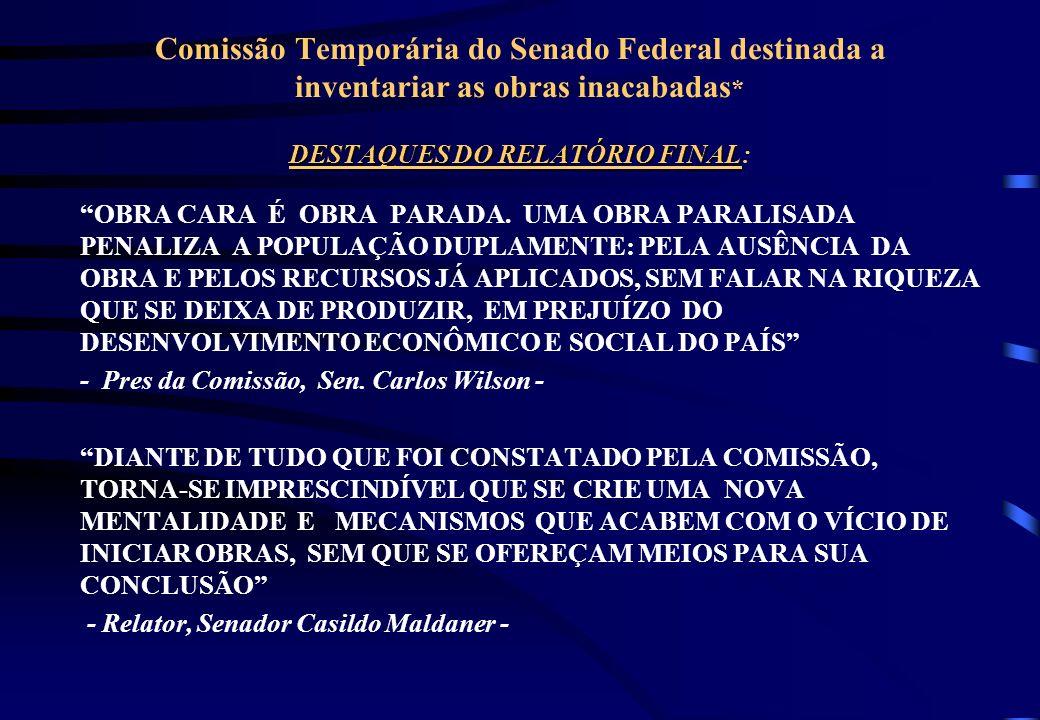DESTAQUES DO RELATÓRIO FINAL Comissão Temporária do Senado Federal destinada a inventariar as obras inacabadas* DESTAQUES DO RELATÓRIO FINAL: A) Encon