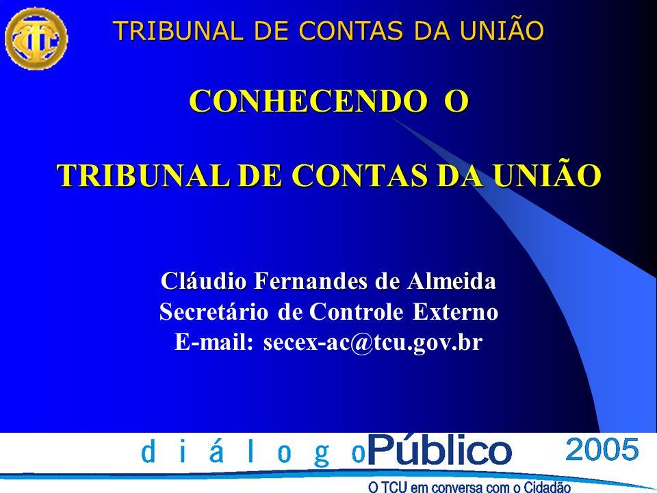TRIBUNAL DE CONTAS DA UNIÃO CONHECENDO O TRIBUNAL DE CONTAS DA UNIÃO Cláudio Fernandes de Almeida CONHECENDO O TRIBUNAL DE CONTAS DA UNIÃO Cláudio Fer