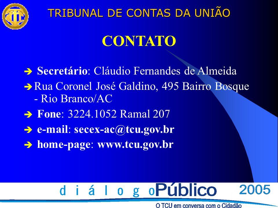 TRIBUNAL DE CONTAS DA UNIÃO Secretário: Cláudio Fernandes de Almeida Rua Coronel José Galdino, 495 Bairro Bosque - Rio Branco/AC Fone: 3224.1052 Ramal
