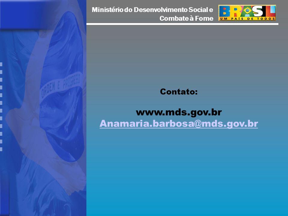 Ministério do Desenvolvimento Social e Combate à Fome Contato: www.mds.gov.br Anamaria.barbosa@mds.gov.br