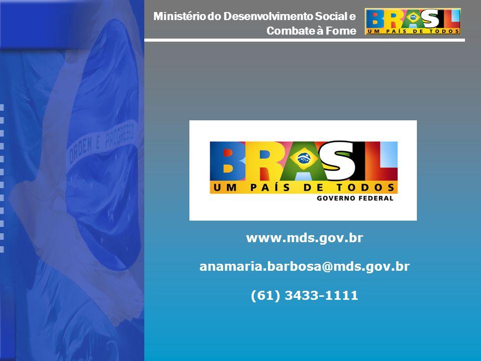 Ministério do Desenvolvimento Social e Combate à Fome www.mds.gov.br anamaria.barbosa@mds.gov.br (61) 3433-1111