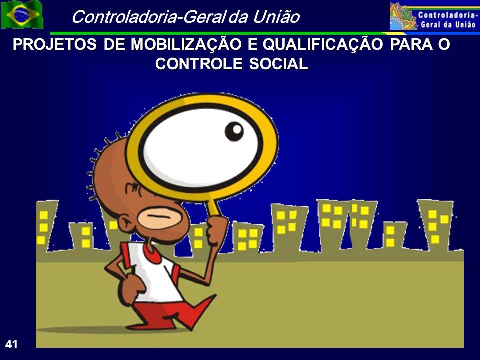 Controladoria-Geral da União 41 PROJETOS DE MOBILIZAÇÃO E QUALIFICAÇÃO PARA O CONTROLE SOCIAL