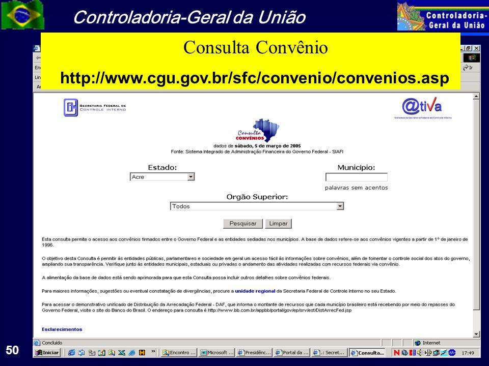 Controladoria-Geral da União 50 Consulta Convênio http://www.cgu.gov.br/sfc/convenio/convenios.asp