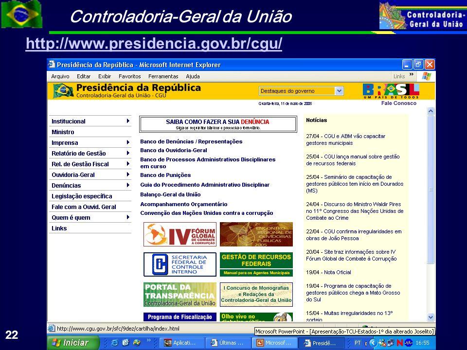 Controladoria-Geral da União 22 http://www.presidencia.gov.br/cgu/