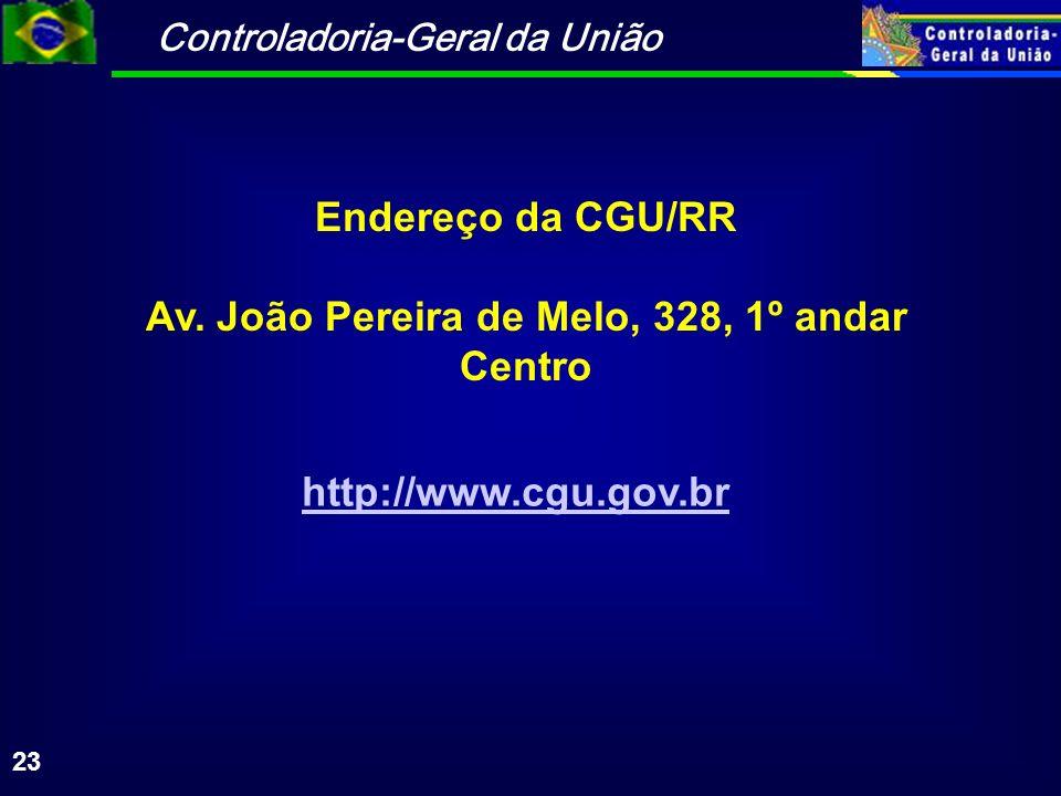Controladoria-Geral da União 23 http://www.cgu.gov.br Endereço da CGU/RR Av.