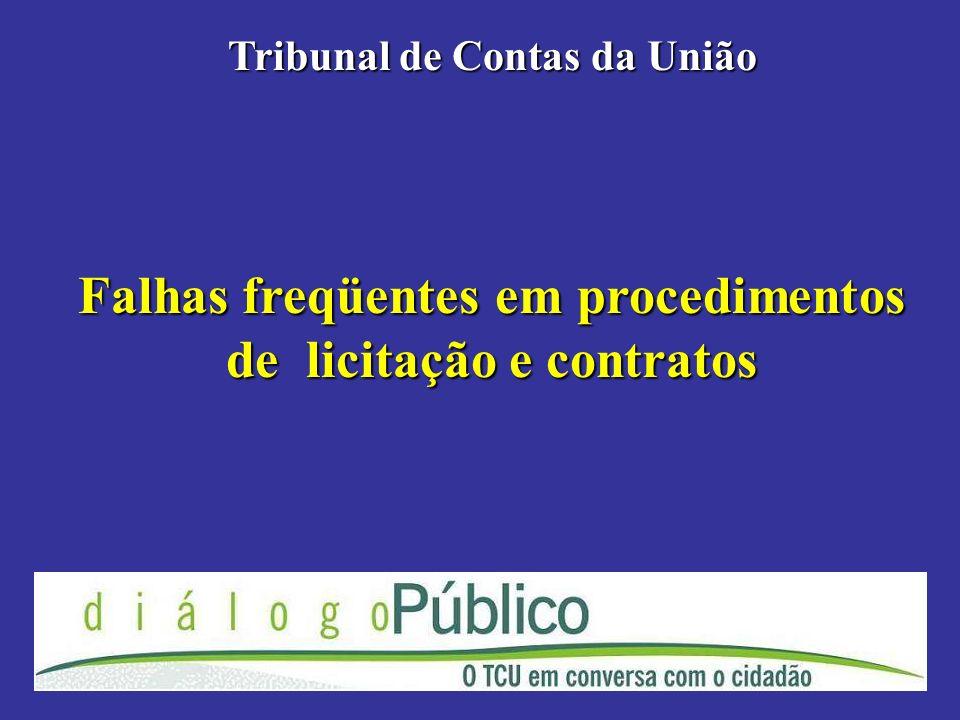 Falhas freqüentes em procedimentos de licitação e contratos Tribunal de Contas da União