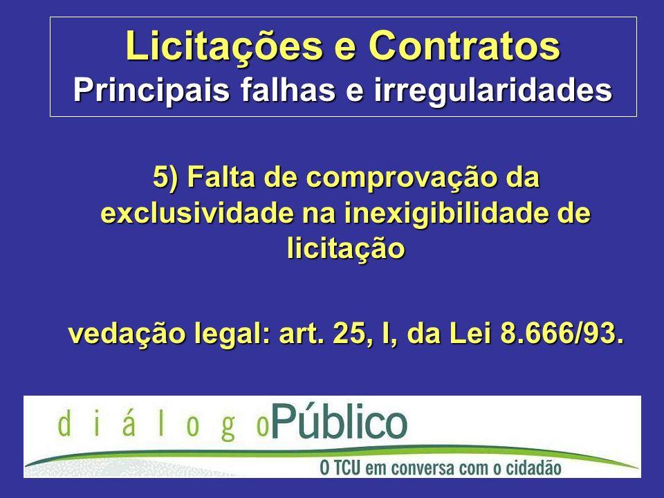 Licitações e Contratos Principais falhas e irregularidades 5) Falta de comprovação da exclusividade na inexigibilidade de licitação vedação legal: art